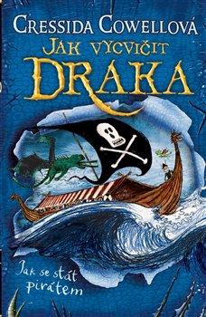 Obálka titulu Jak vycvičit draka: Jak se stát pirátem