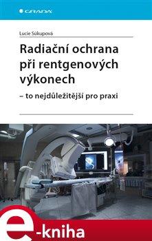 Obálka titulu Radiační ochrana při rentgenových výkonech - to nejdůležitější pro praxi