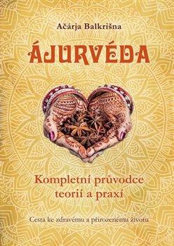 Obálka titulu Ájurvéda - Kompletní průvodce teorií a praxí