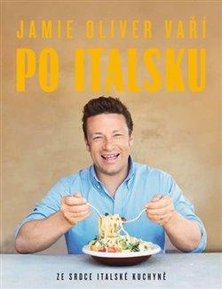 Obálka titulu Jamie Oliver vaří po italsku - Ze srdce italské kuchyně
