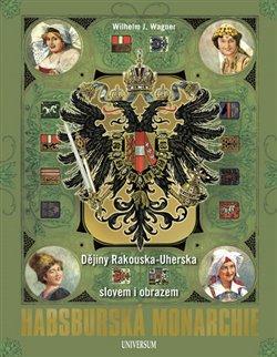 Obálka titulu Habsburská monarchie - Dějiny Rakouska-Uherska slovem i obrazem