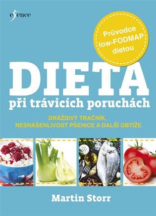 Dieta při trávicích obtížích:Průvodce low-FODMAP dietou při poruchách dráždivého tračníku, nesnášenlivosti pšenice a dalších potížích - Martin Storr | Booksquad.ink
