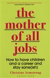 Obálka knihy Mother of All Jobs : How to Have Children and Career