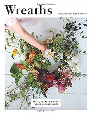 Wreaths: Fresh, Foraged and Dried Floral Arrangements