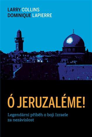 Ó Jeruzaléme!:Legendární příběh o boji Izraele za nezávislost - Larry Collins, | Booksquad.ink