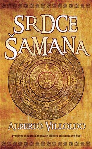 Srdce šamana:Pradávná moudrost andských léčitelů pro současný život - Alberto Villoldo | Booksquad.ink