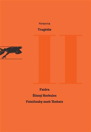 Tragédie II:Faidra. Šílený Herkules. Foiničanky aneb Thebais. - Lucius Annaeus Seneca | Booksquad.ink