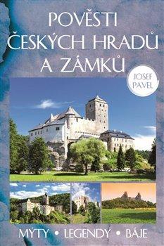 Pověsti českých hradů a zámků. Mýty, legendy, báje. - Josef Pavel