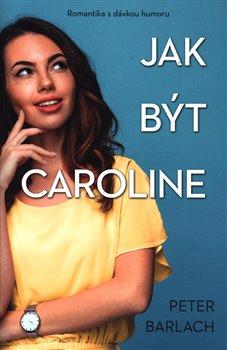 Obálka titulu Jak být Caroline