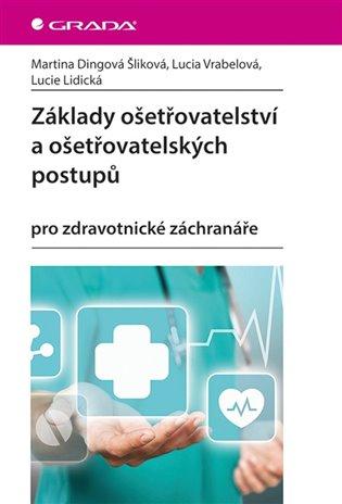 Základy ošetřovatelství a ošetřovatelských postupů:pro zdravotnické záchranáře - Lucie Lidická, | Booksquad.ink