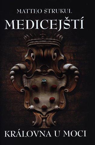 Medicejští: Královna u moci - Matteo Strukul | Booksquad.ink
