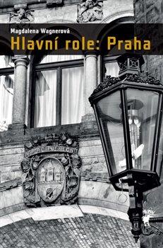 Obálka titulu Hlavní role: Praha