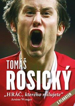 Obálka titulu Tomáš Rosický Hráč, kterého milujete