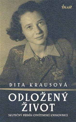 Odložený život:Skutečný příběh osvětimské knihovnice - Dita Krausová | Booksquad.ink