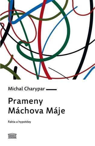 Prameny Máchova Máje:Fakta a hypotézy - Michal Charypar   Booksquad.ink