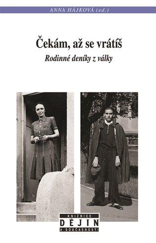Čekám, až se vrátíš:Rodinné deníky z války - Anna Hájková (ed.)   Booksquad.ink