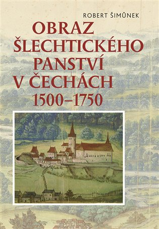 Obraz šlechtického panství vČechách 1500 - 1750 - Robert Šimůnek | Booksquad.ink