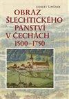 OBRAZ ŠLECHTICKÉHO PANSTVÍ V ČECHÁCH 1500-1750
