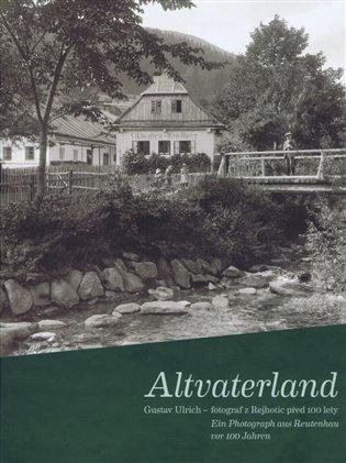 Altvaterland:Gustav Ulrich - fotograf z Rejhotic před 100 lety / ein Photograph aus Reutenhau vor 100 Jahren - - | Booksquad.ink