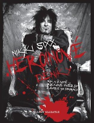 Heroinové deníky:Jeden rok v životě rockové hvězdy - Nikki Sixx   Booksquad.ink
