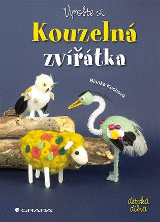 Vyrobte si kouzelná zvířátka - Blanka Kochová | Booksquad.ink