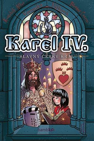 Karel IV. - slavný český král:Život Karla IV., Únos v Paříži, Osudový turnaj - Veronika Válková | Booksquad.ink