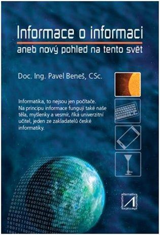 Informace o informaci:aneb nový pohled na tento svět - Pavel Beneš | Booksquad.ink