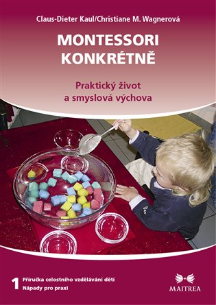 Montessori konkrétně 1:Praktický život a smyslová výchova - Claus-Dieter Kaul, | Booksquad.ink