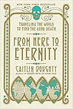 Obálka titulu From Here to Eternity: Traveling the World to Find the Good Death