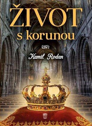 Život s korunou - Kamil Rodan   Booksquad.ink
