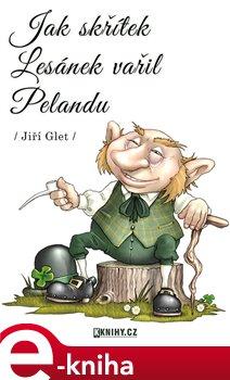 Obálka titulu Jak skřítek Lesánek vařil Pelandu