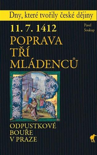 Poprava tří mládenců:Odpustkové bouře v Praze - Pavel Soukup   Booksquad.ink