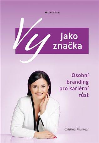Vy jako značka:Osobní branding pro kariérní růst - Cristina Muntean | Booksquad.ink