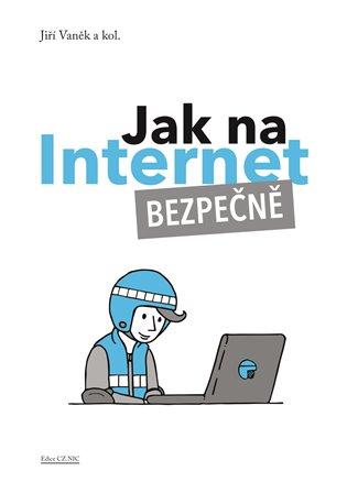 Jak na Internet – Bezpečně - Jiří Vaněk, | Booksquad.ink