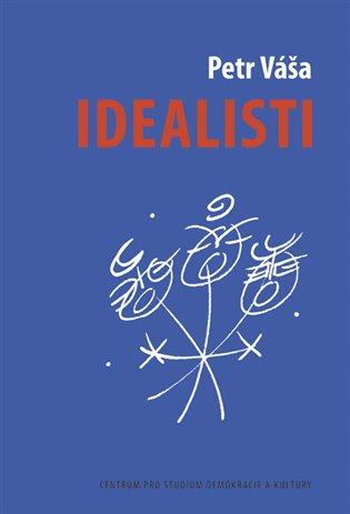 Idealisti:Divadelní románek o českém idealismu, brněnských strašidlech a holkách na práškách - Petr Váša | Booksquad.ink