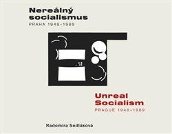 Obálka titulu Nereálný socialismus - Praha 1948 - 1989