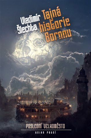 Tajná historie Bornnu:Poslední velkoměsto - kniha první - Vladimír Šlechta | Booksquad.ink