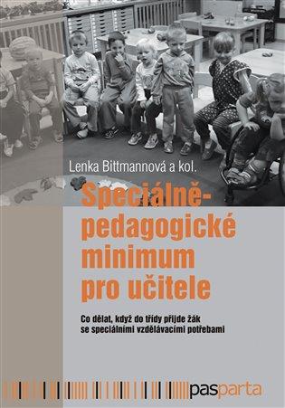 Speciálněpedagogické minimum pro učitele:Co dělat, když do třídy přijde žák se speciálními vzdělávacími potřebami - Lenka Bittmannová, | Booksquad.ink