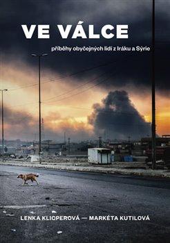Obálka titulu Ve válce - Příběhy obyčejných lidí z Iráku a Sýrie