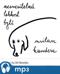 Nesnesitelná lehkost bytí, mp3 - Milan Kundera