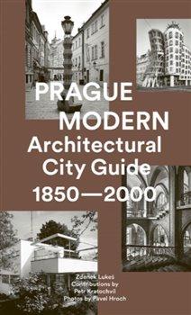 Prague Modern. Architectural City Guide 1850 - 2000 - Zdeněk Lukeš, Petr Kratochvíl, Pavel Hroch