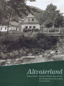Altvaterland. Gustav Ulrich - fotograf z Rejhotic před 100 lety / ein Photograph aus Reutenhau vor 100 Jahren