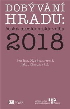 Dobývání Hradu: česká prezidentská volba 2018 - Olga Brunnerová, Jakub Charvát, Petr Just