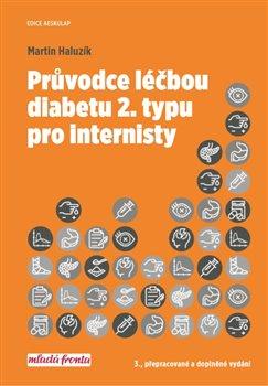 Průvodce léčbou diabetu 2. typu pro internisty - Martin Haluzík