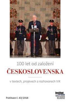 100 let od založení Československa. v textech, projevech a rozhovorech
