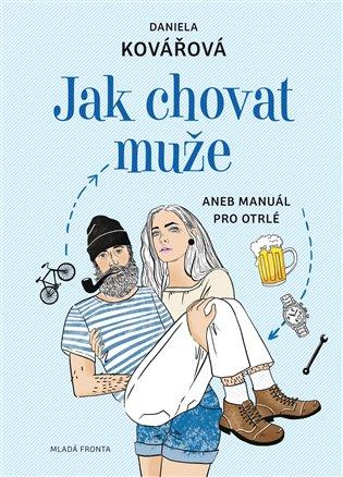 Jak chovat muže:aneb manuál pro otrlé - Daniela Kovářová | Booksquad.ink
