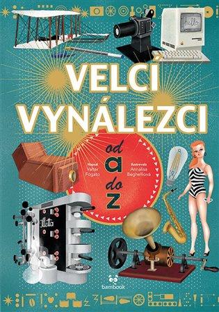 Velcí vynálezci od A do Z - Valter Fogato   Booksquad.ink