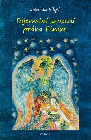 Tajemství zrození ptáka Fénixe - Daniela Filipi | Booksquad.ink