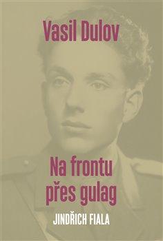 Obálka titulu Vasil Dulov - Na frontu přes gulag
