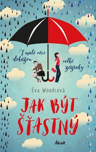 Jak být šťastný - Eva Woodsová   Booksquad.ink